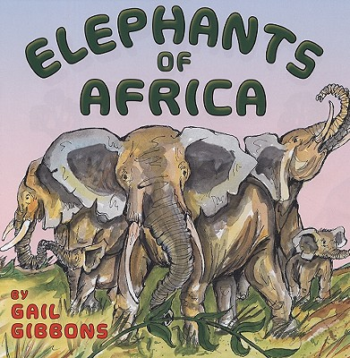 Elephants of Africa By Gibbons, Gail (ILT)