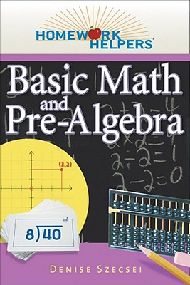 Homework Helpers: Basic Math and Pre-algebra By Szecesi, Denise